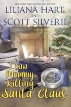 I Saw Mommy Killing Santa Claus ebook by Liliana Hart, Louis Scott