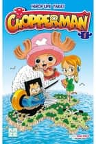 Chopperman T01 ebook by Eiichiro Oda, Hirofumi Takei