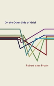 On the Other Side of Grief ebook by Robert Isaac Brown