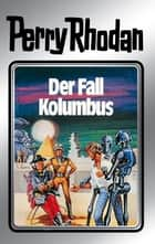 "Perry Rhodan 11: Der Fall Kolumbus (Silberband) - 5. Band des Zyklus ""Altan und Arkon"" ebook by Kurt Mahr, Johnny Bruck, Kurt Brand,..."
