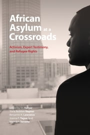African Asylum at a Crossroads - Activism, Expert Testimony, and Refugee Rights ebook by Iris Berger,Tricia Redeker Hepner,Benjamin N. Lawrance,Joanna T. Tague,Meredith Terretta,Penelope Andrews,Fallou Ngom