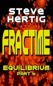 Fractime Equilibrium (Part 6) ebook by Steve Hertig