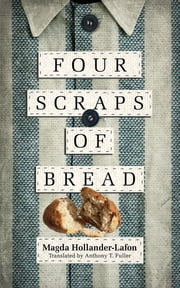 Four Scraps of Bread ebook by Magda Hollander-Lafon,Anthony T. Fuller
