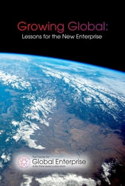Growing Global - Lessons for the New Enterprise ebook by The Center for Global Enterprise,and Christopher Caine Matthew Rees,Samuel Palmisano