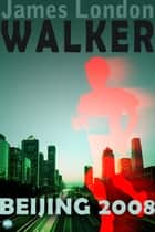 Walker: Beijing 2008 ebook by James London