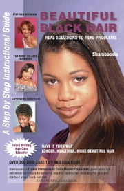 Beautiful Black Hair - Real Solutions to real Problems ebook by Shamboosie