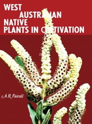 West Australian Native Plants in Cultivation ebook by Fairall, A. R.