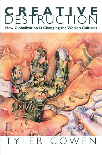 Creative Destruction - How Globalization Is Changing the World's Cultures ebook by Tyler Cowen
