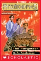 The Forgotten (Animorphs #11) ebook by K.A. Applegate