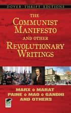 The Communist Manifesto and Other Revolutionary Writings - Marx, Marat, Paine, Mao Tse-Tung, Gandhi and Others ebook by Bob Blaisdell