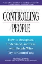 Controlling People - How to Recognize, Understand, and Deal With People Who Try to Control You ebook by Patricia Evans