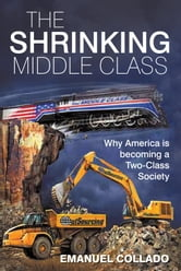 The Shrinking Middle Class - Why America is becoming a Two-Class Society ebook by Emanuel Collado
