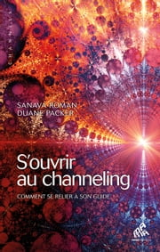 S'ouvrir au channeling - Comment se relier à son guide ebook by Sanaya Roman, Duane Packer