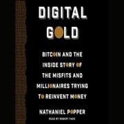 Digital Gold - Bitcoin and the Inside Story of the Misfits and Millionaires Trying to Reinvent Money audiobook by Nathaniel Popper