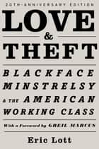 Love & Theft - Blackface Minstrelsy and the American Working Class ebook by Eric Lott, Greil Marcus