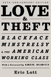 Love & Theft - Blackface Minstrelsy and the American Working Class ebook by Eric Lott,Greil Marcus
