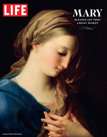 LIFE Mary - Blessed Art Thou Among Women ebook by The Editors of LIFE