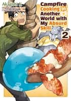 Campfire Cooking in Another World with my Absurd Skill (MANGA) Volume 2 電子書 by Ren Eguchi, Akagishi K, Kevin Chen