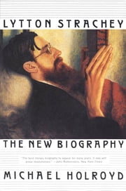 Lytton Strachey: The New Biography ebook by Michael Holroyd