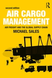 Air Cargo Management - Air Freight and the Global Supply Chain ebook by Michael Sales
