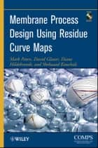 Membrane Process Design Using Residue Curve Maps ebook by Mark Peters, David Glasser, Diane Hildebrandt,...
