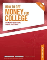 How to Get Money for College: Financing Your Future Beyond Federal Aid 2011 ebook by Peterson's
