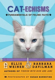 Cat-echisms - Fundamentals of Feline Faith ebook by Ellis Weiner,Barbara Davilman,Susan Burnstine