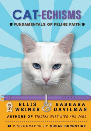 Cat-echisms - Fundamentals of Feline Faith ebook by Ellis Weiner,Barbara Davilman