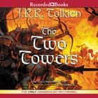 The Two Towers - Book Two in the Lord of the Rings Trilogy audiobook by J.R.R. Tolkien, Rob Inglis