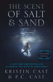 The Scent of Salt & Sand - An Escaped Novella ebook by Kristin Cast,P.C. Cast
