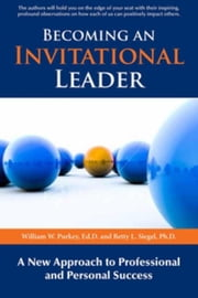 Becoming an Invitational Leader: A New Approach to Professional and Presonal Success ebook by Betty L. Siegel,William Purkey
