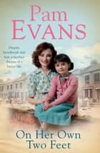 On Her Own Two Feet - Despite heartbreak and war, a mother dreams of a better life ebook by Pamela Evans