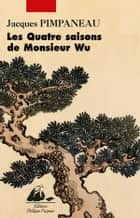 Les Quatre saisons de Monsieur Wu ebook by Jacques PIMPANEAU