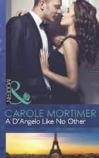 A D'Angelo Like No Other (Mills & Boon Modern) (The Devilish D'Angelos, Book 3) ebook by Carole Mortimer