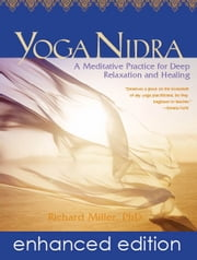 Yoga Nidra - Awaken to Unqualified Presence Through Traditional Mind-Body Practices ebook by Richard Miller, PhD