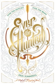 Ever the Hunted - A Clash of Kingdoms Novel ebook by Erin Summerill