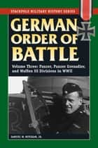 German Order of Battle - Panzer, Panzer Grenadier, and Waffen SS Divisions in WWII ebook by Samuel W. Mitcham Jr.