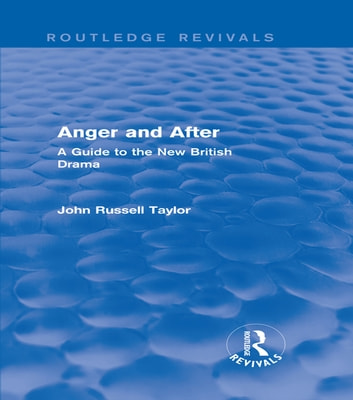 Anger and After (Routledge Revivals) - A Guide to the New British Drama ebook by John Russell Taylor