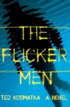 The Flicker Men ebook by Ted Kosmatka