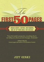 The First 50 Pages: Engage Agents, Editors and Readers, and Set Your Novel Up For Success - Engage Agents, Editors and Readers, and Set Your Novel Up For Success ebook by Jeff Gerke