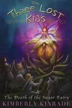 The Three Lost Kids & The Death of the Sugar Fairy - Three Lost Kids, #4 ebook by Kimberly Kinrade