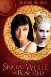 Snow White vs. Rose Red: Grimmdale High #1 ebook by Karly Kirkpatrick