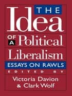 The Idea of a Political Liberalism - Essays on Rawls ebook by Victoria Davion, Clark Wolf, Claudia Card,...