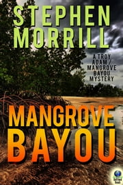 Mangrove Bayou ebook by Steve Morrill