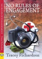 No Rules of Engagement ebook by Tracey Richardson