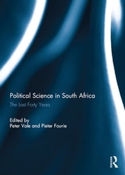 Political Science in South Africa - The Last Forty Years ebook by Peter Vale,Pieter Fourie