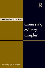Handbook of Counseling Military Couples ebook by Bret A. Moore