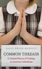 Common Threads ebook by Sally Dwyer-McNulty