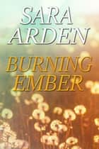Burning Ember - Ember Lake, #1 ebook by Sara Arden