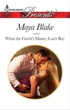 What the Greek's Money Can't Buy 電子書籍 by Maya Blake